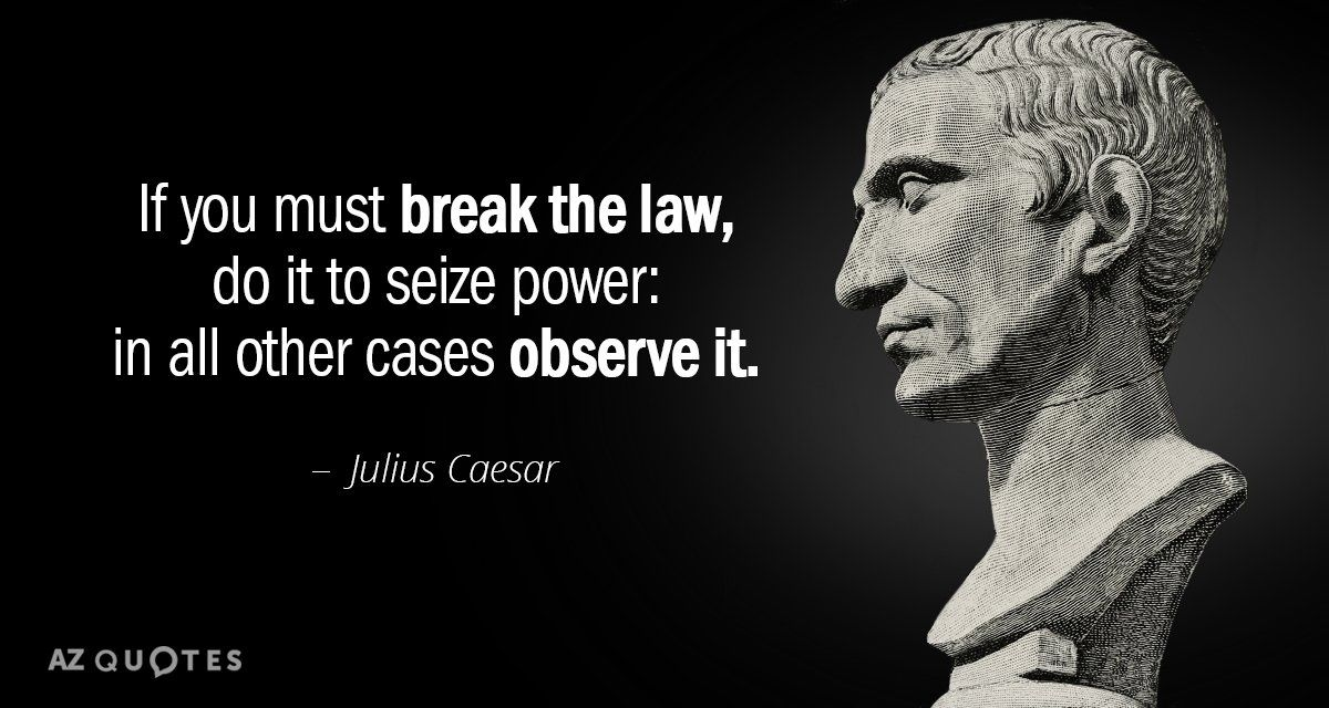Julius Caesar quote If you must break the law, do it to