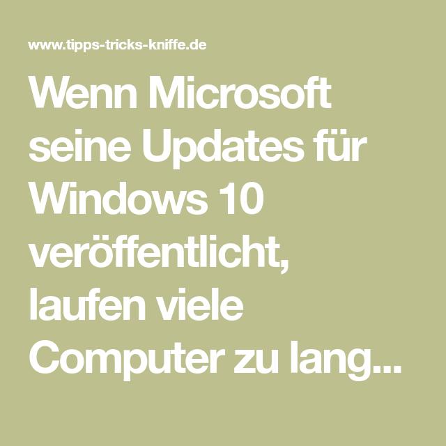 Wenn Microsoft Seine Updates Fur Windows 10 Veroffentlicht Laufen Viele Computer Zu Langsam Weil Im Hintergrund Der Download Ein Besserwisser Computer Tricks