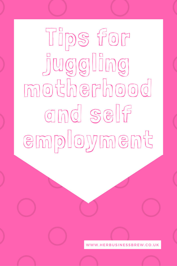 Top Tips for Juggling Motherhood and Self-Employment