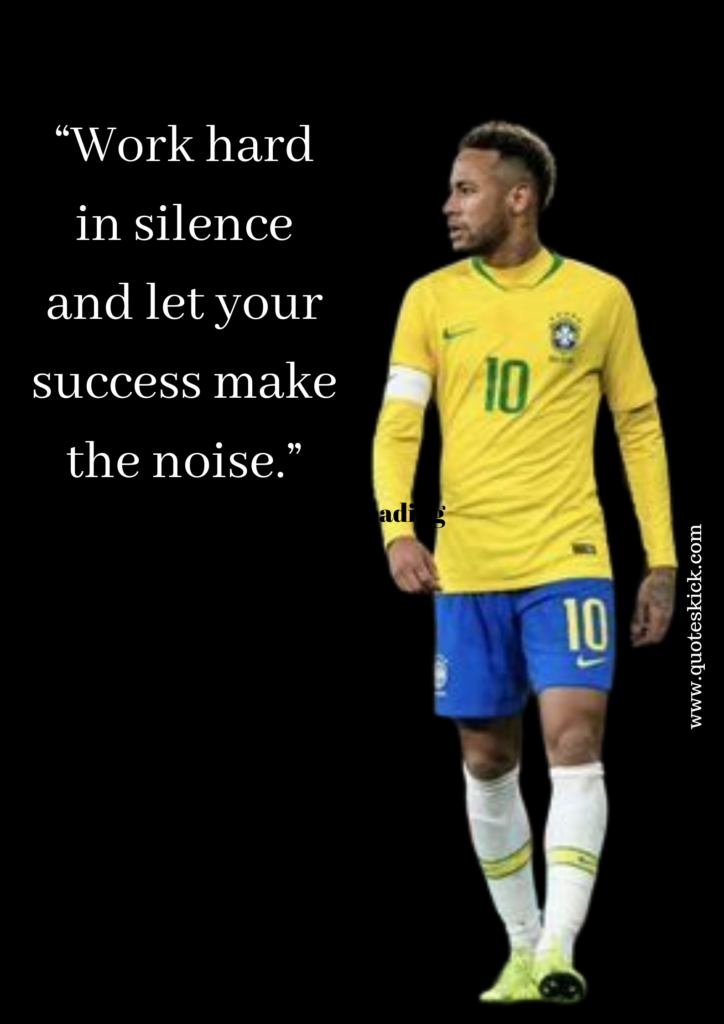 Top 15 Best Quotes From Neymar Will Inspire You Brazilian Soccer Player Motivational Soccer Quotes Ronaldo Quotes Neymar Quotes