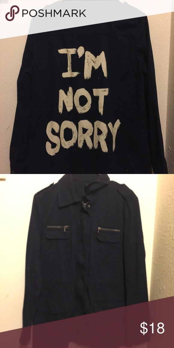 """Forever 21 """"IM NOT SORRY"""" jacket Forever 21 """"IM NOT SORRY"""" dark navy blue jacket. Zips up & buttons up. Has two zip pockets on each breast pocket. Never been worn! ⛔️NO TRADES⛔️ Forever 21 Jackets & Coats"""