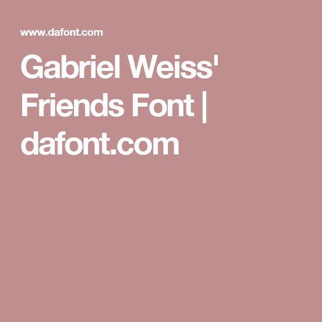 Gabriel Weiss' Friends Font | dafont com | Cricut | Friends