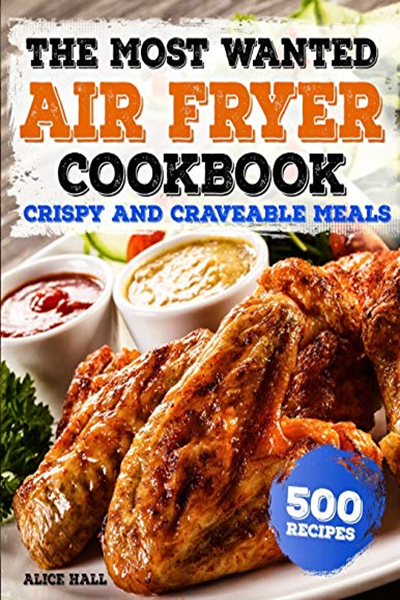 (2018) The Most Wanted Air Fryer Cookbook Crispy and