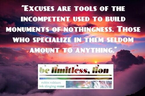 """Excuses Are Tools Of The Incompetent Used To Build"