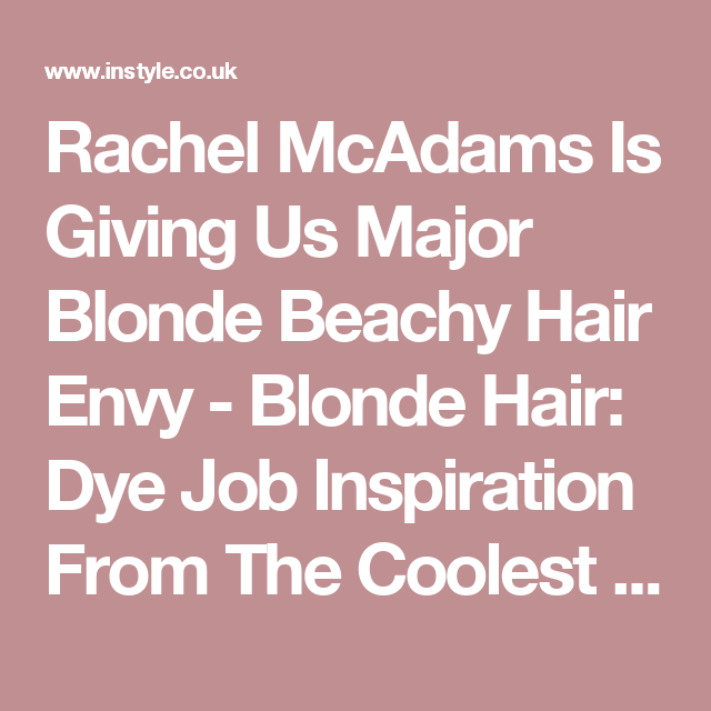 Rachel McAdams Is Giving Us Major Blonde Beachy Hair Envy - Blonde Hair: Dye Job Inspiration From The Coolest Celeb Shades | InStyle UK