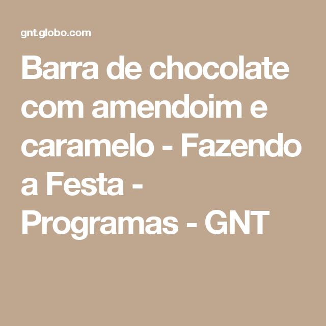 Barra de chocolate com amendoim e caramelo - Fazendo a Festa - Programas - GNT