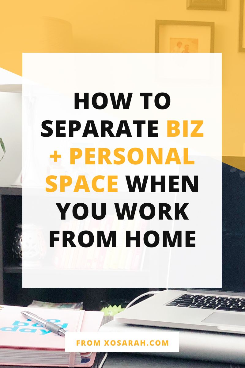 How to separate biz + personal space when you work from home | Work ...