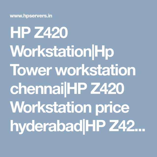 HP Z420 Workstation|Hp Tower workstation chennai|HP Z420