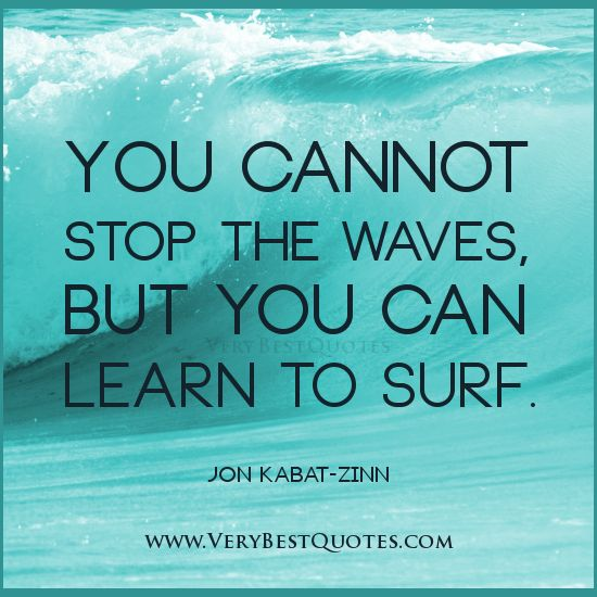 Positive thinking quotes, You cannot stop the waves, but you can learn to surf.