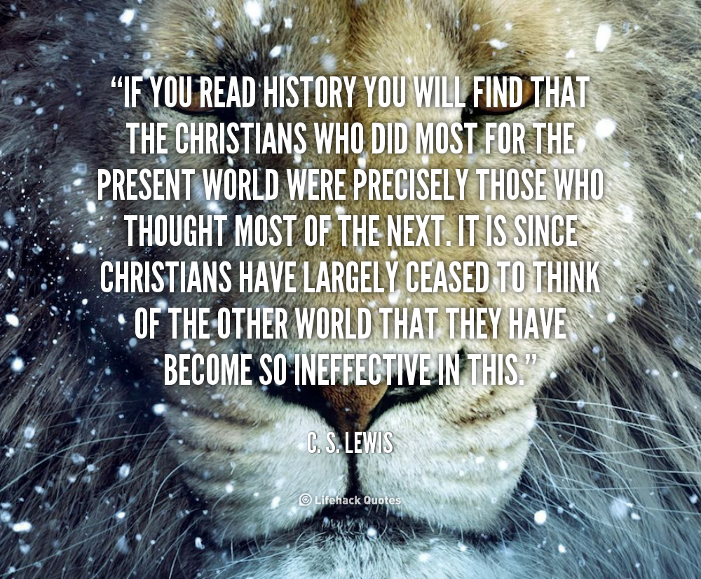 Cs Lewis Quotes On Life Cs Lewis Quote On Christianity If False If You Read History You