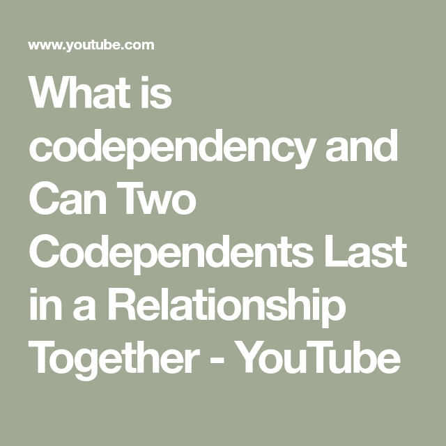 Can two codependents be together
