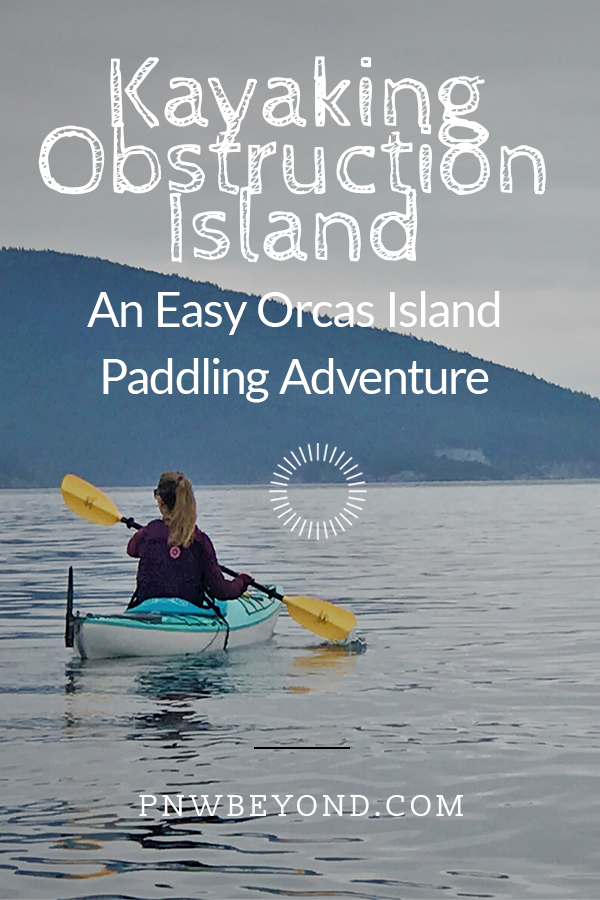 Kayaking Obstruction Island Easy Orcas Island Kayaking Pnwbeyond Orcas Island Orca Island Washington Kayaking