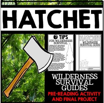 Hatchet by Gary Paulsen Novel Study Unit - Wilderness Survival Guides - Pre-Reading Activity and Final ProjectFor the Hatchet Pre-Reading section of this activity, students read a variety of wilderness survival tips, then brainstorm and write about what tip they think is most important for survival in the wild.