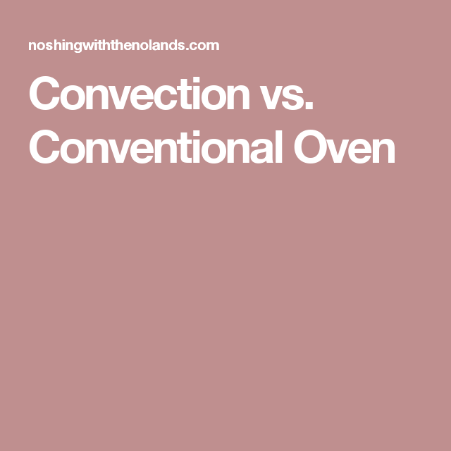 Convection Vs Conventional Oven Convection Oven Cooking