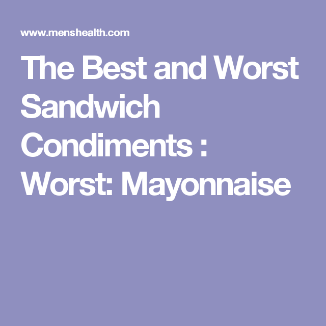 The Best and Worst Sandwich Condiments : Worst: Mayonnaise