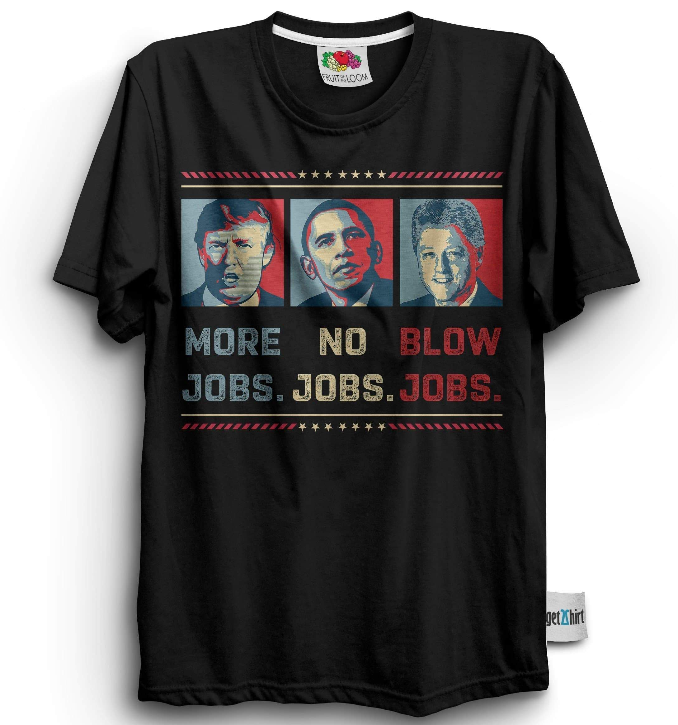 #Trump Obama Clinton Funny Shirt Trump More Jobs Obama No Jobs Clinton Blow Jobs This is our best seller for a reason. Relaxed, tailored and ultra-comfortable, you'll love the way you look in this durable, reliable classic. * Brand:GET2SHIRT * 100% pre-shrunk cotton (heather gray color is 90% cotton/10% polyester, light heather gray is 98% cotton/2% polyester, heather black is 50% cotton/50% polyester)   Fabric Weight: 5.0 oz (mid-weight) * Double-stitched seams at shoulder