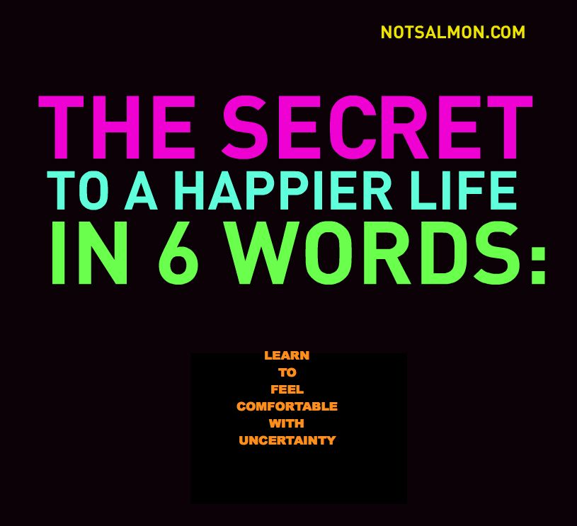 The Secret to A Happier Life in 6 Words: Learn to Feel Comfortable