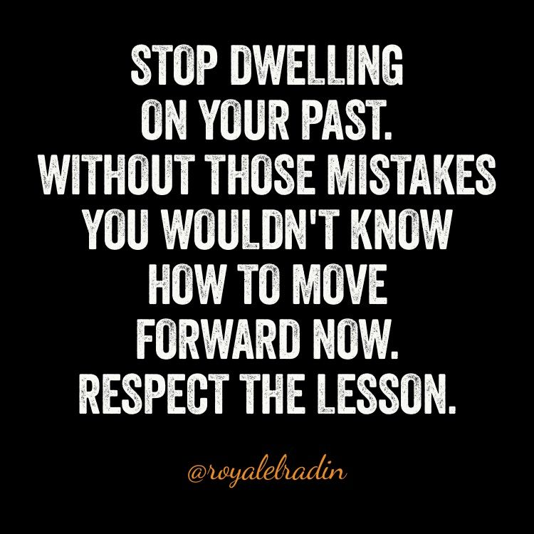 Stop Dwelling On The Past Without Those Mistakes You Wouldn T Know How To Move Forward Now Respect The How To Move Forward Past Quotes Past Mistakes Quotes