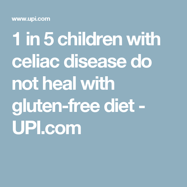 1 in 5 children with celiac disease do not heal with ...