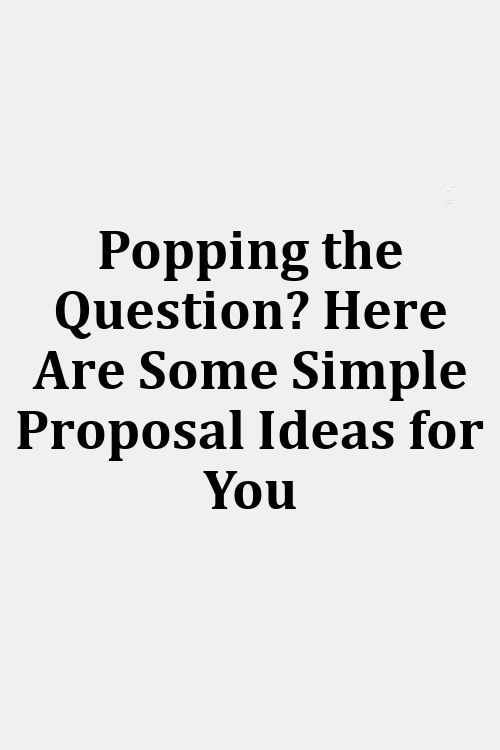 Popping the Question? Here Are Some Simple Proposal Ideas