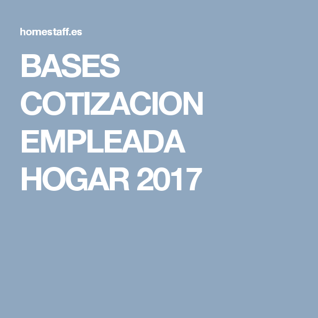 Bases Cotizacion Empleada Hogar 2017 Hogar Seguridad Social