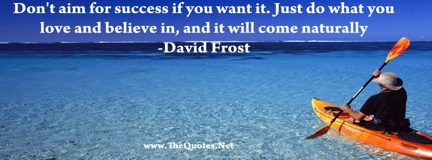 Dont Aim For Success If You Want It Just Do What Love