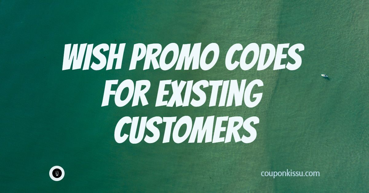 Wanna Grab Wish Promo Codes For Existing Customers 2018  Visit www