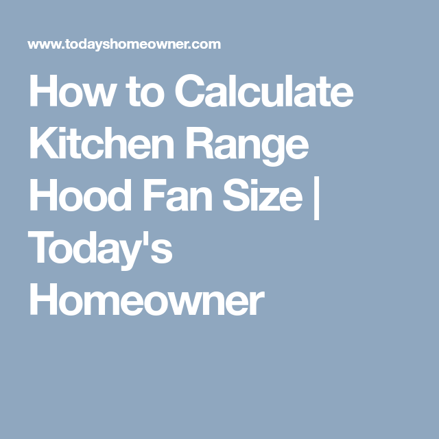 How To Calculate Kitchen Range Hood Fan Size Today S Homeowner Kitchen Range Range Hood Fan Kitchen Range Hood