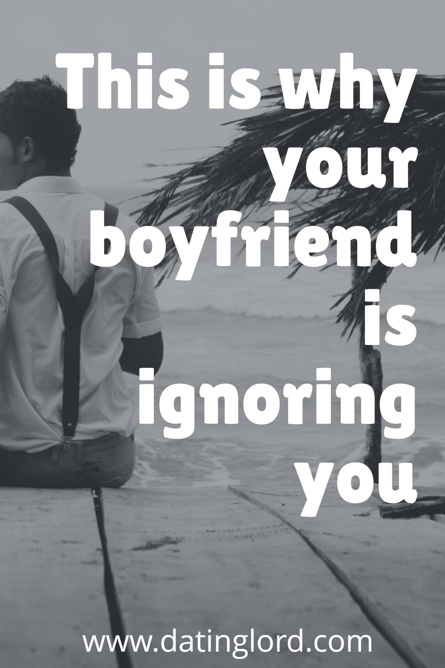 reasons why your boyfriend is ignoring you when someone