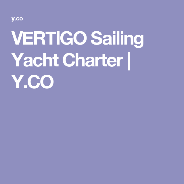 VERTIGO Sailing Yacht Charter | Y.CO
