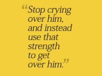 Stop Crying Over Him Get Strength Get Over Him Quotes Love Picture Quotes Getting Over Him