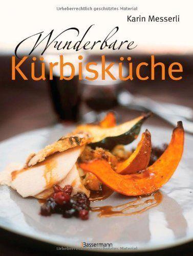Wunderbare Kürbisküche von Karin Messerli, http://www.amazon.de/dp/3809428345/ref=cm_sw_r_pi_dp_WBbpsb0P5RW3N
