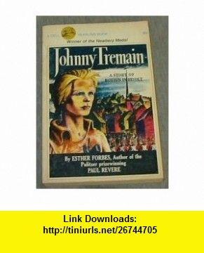 Johnny tremain a story of the boston revolt esther forbes johnny tremain a story of the boston revolt esther forbes asin fandeluxe Choice Image