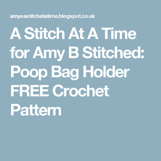 A Stitch At A Time for Amy B Stitched: Poop Bag Holder FREE Crochet Pattern