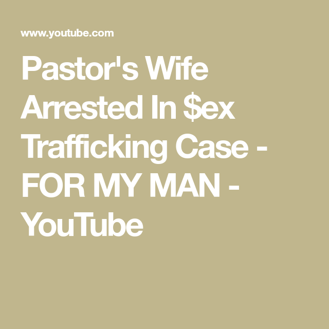 Pastor's Wife Arrested In $ex Trafficking Case - FOR MY MAN