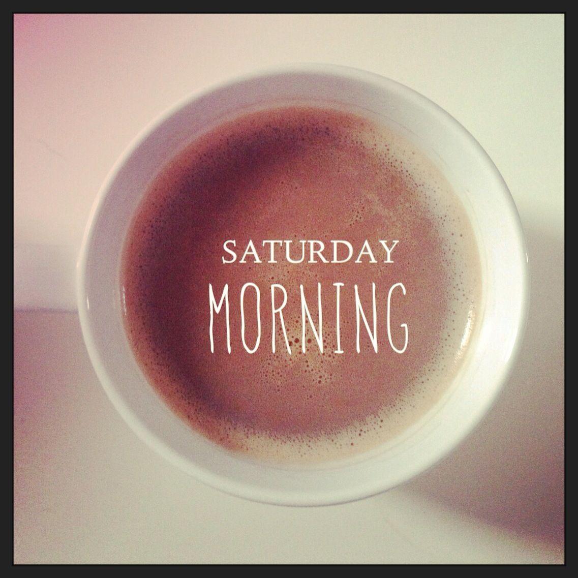 Saturday morning Good morning saturday, Saturday morning