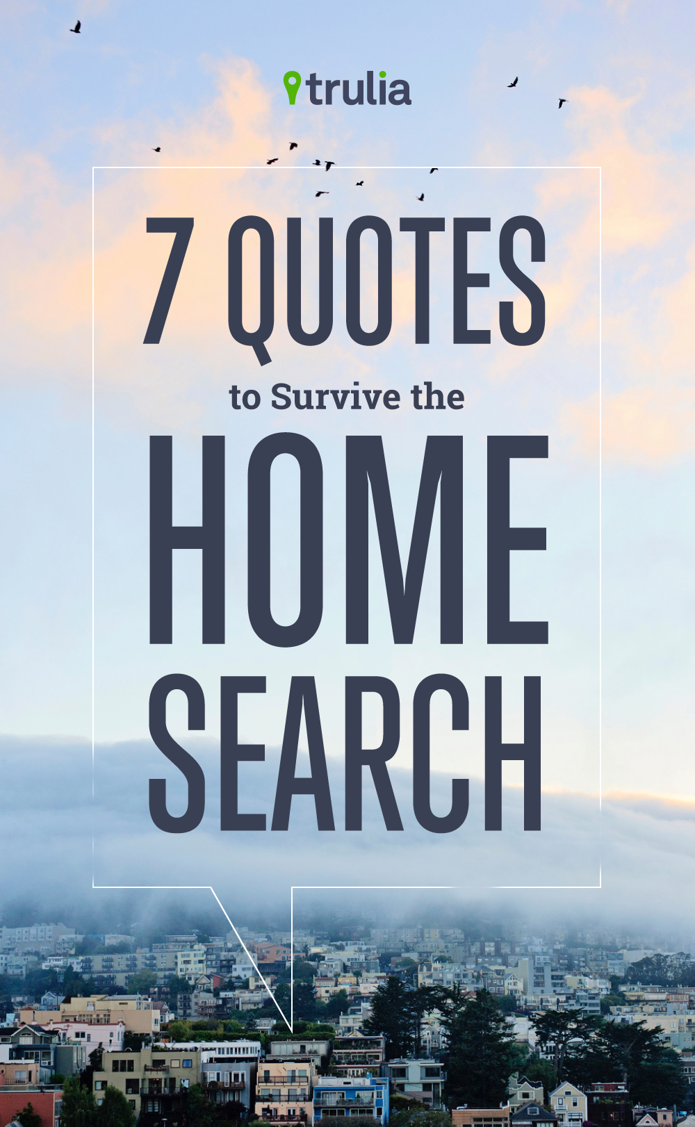 7 Quotes To Survive The Home Search Trulia S Blog Real Estate 101 Buying Quotes House Hunting Humor Real Estate Tips