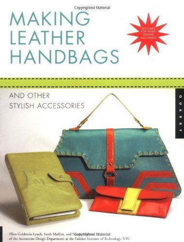 Making Leather Handbags And Other Stylish Accessories Ellen Goldstein Lynch