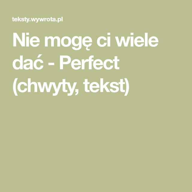 Nie Moge Ci Wiele Dac Perfect Chwyty Tekst Songs Perfection Lockscreen