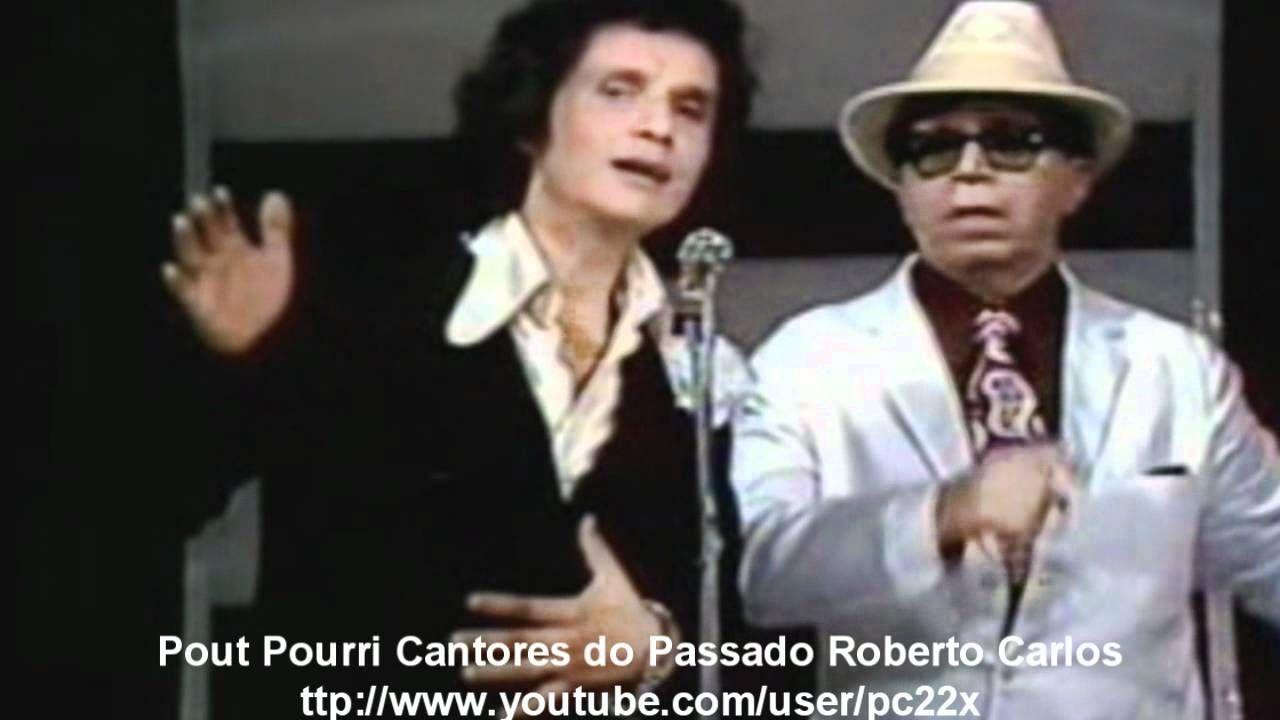 Pout Pourri Cantores Do Passado Roberto Carlos 1976 Hd Cantores