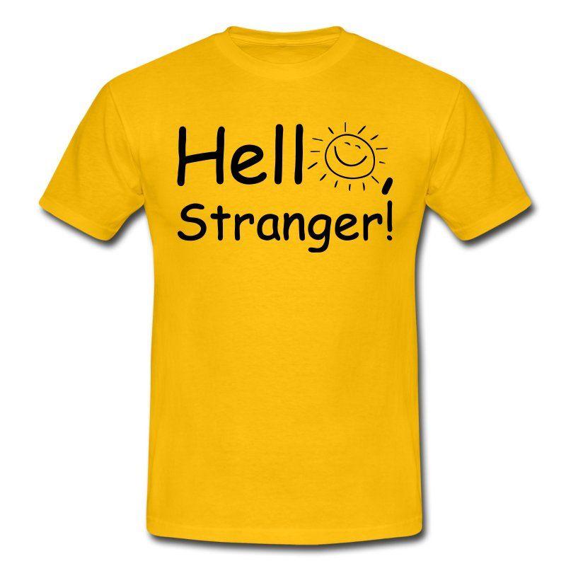Hello Stranger Geschenk Männer T Shirt Gelb In 2018 Spreadshirt