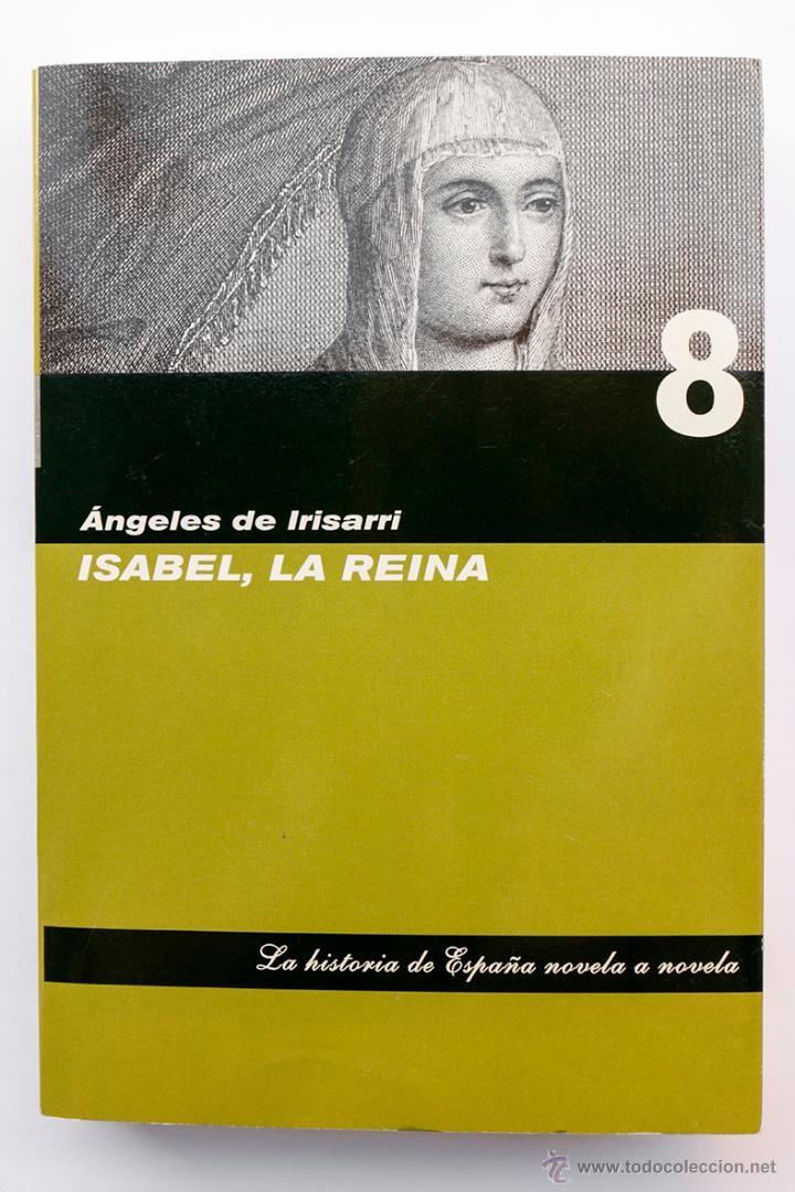 Isabel La Reina Angeles De Irisarri Libros De Novelas Novela Historica Libros