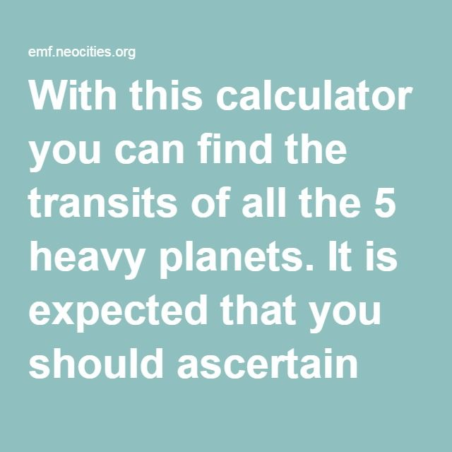 With this calculator you can find the transits of all the 5