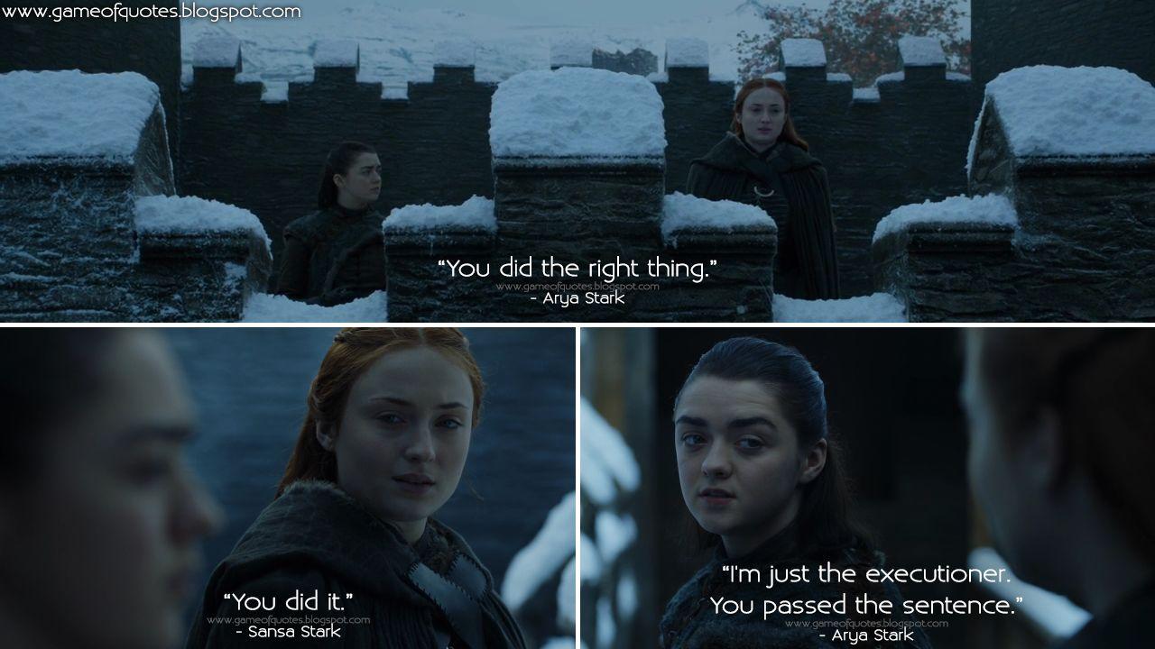 Arya Stark You Did The Right Thing Sansa Stark You Did It Arya Stark I M Just The Executioner You Passed The Sentence Http Sansa Stark Arya Stark Stark