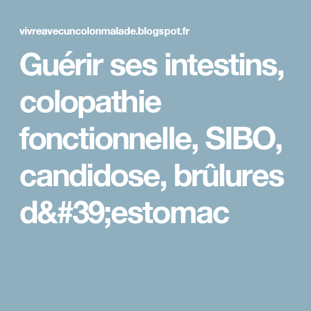 Guérir ses intestins, colopathie fonctionnelle, SIBO, candidose ...