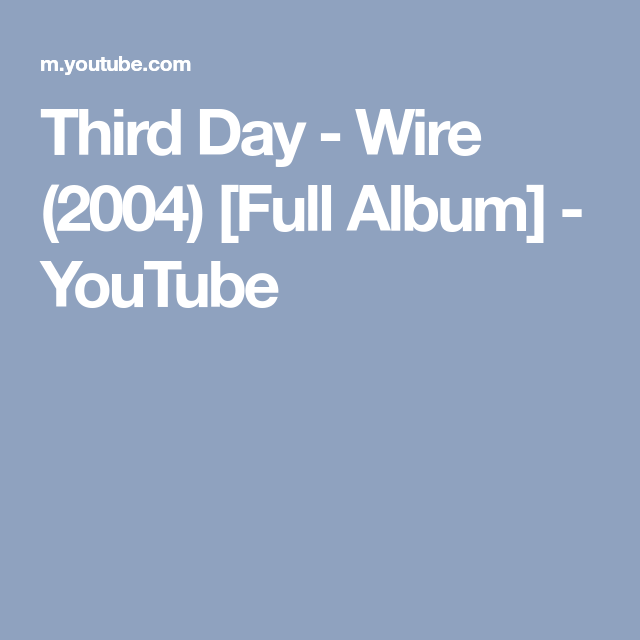 Third Day - Wire (2004) [Full Album] - YouTube | 3rd Day | Pinterest ...