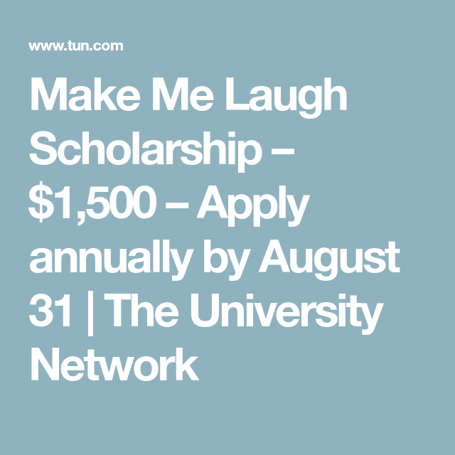 Make Me Laugh Scholarship    Apply Annually By August