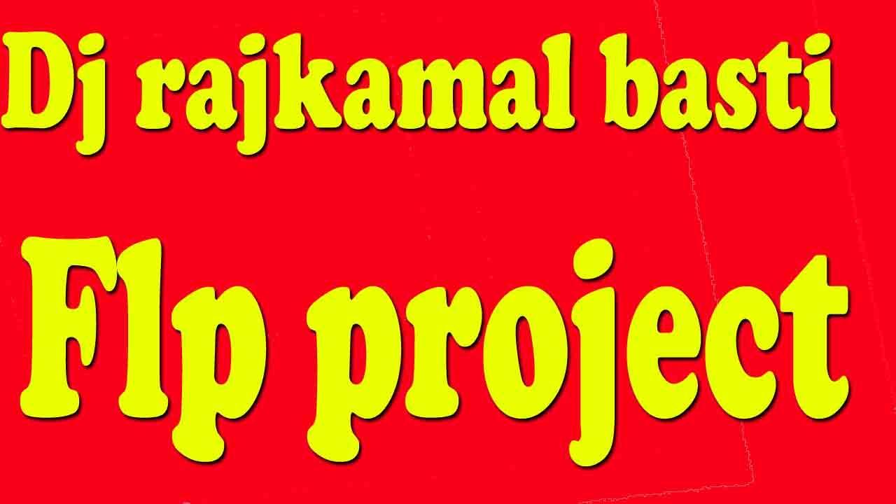 Dj Raj Kamal Basti Bhojpuri Song 2019 Download Dj Rajkamal Basti Flp Project Download 2019 Dj Songs Dj Songs