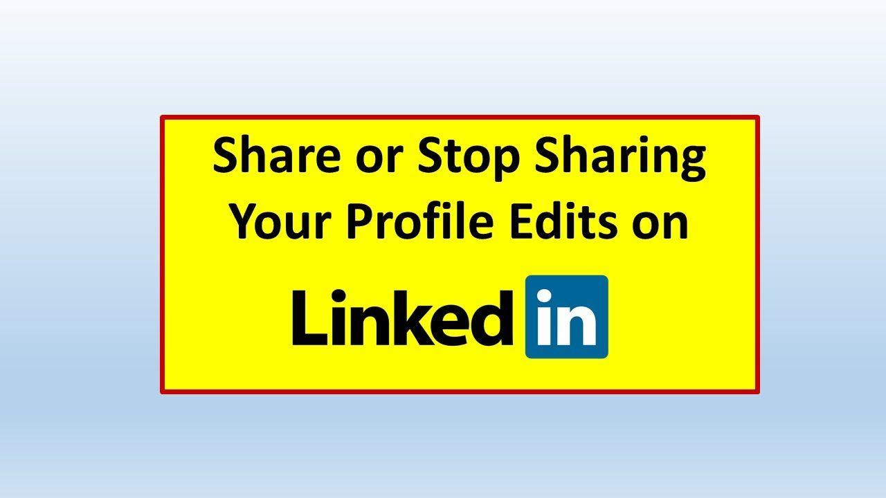 Share LinkedIn Profile Edits Stop Sharing LinkedIn