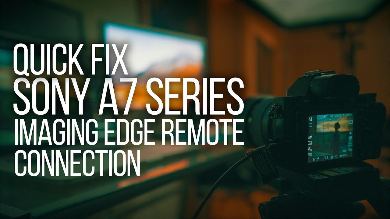 Quick Fix Sony A7riii A7iii A7sii A7 Series Imaging Edge Remote P Sony Video Editing Remote